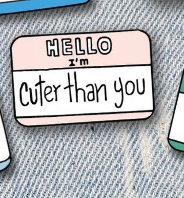 Hello! I'm Cuter Than You Pin