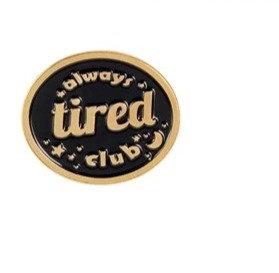 Always Tired Club Pin