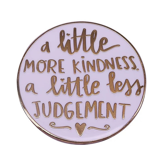 More Kindness Less Judgement Pin