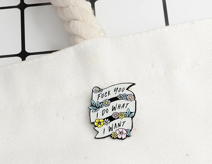 I do what I want Pin