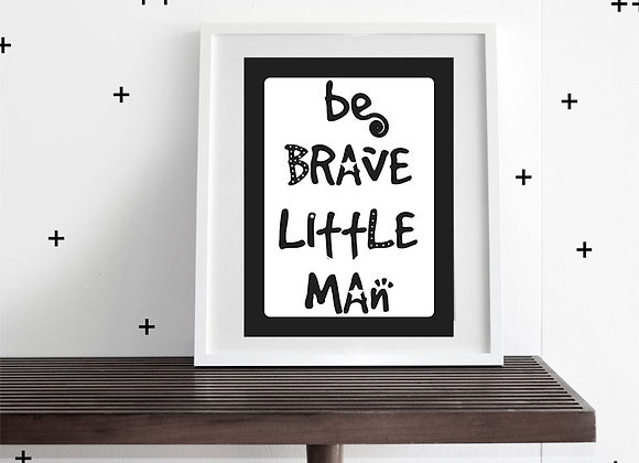 BE BRAVE LITTLE MAN - WALL ART