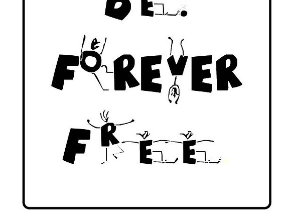 BE FOREVER FREE - INSTANT DIGITAL DOWNLOAD