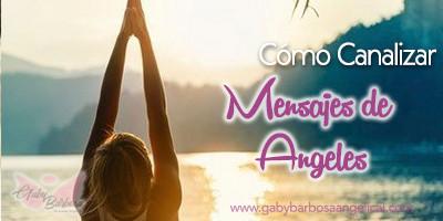 Qué es Canalizar Mensajes Angélicos?