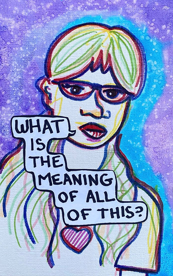 """""""What is The Meaning of All of This?"""" (6x8)"""
