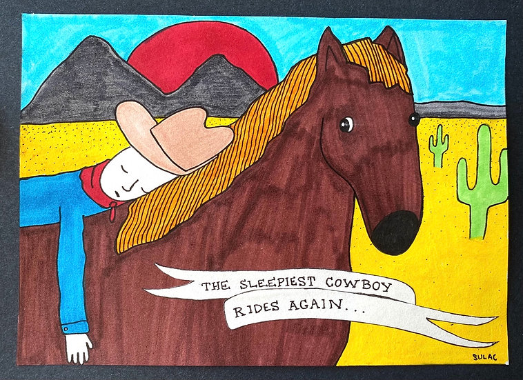 """The Sleepiest Cowboy Rides Again..."" (6x8)"
