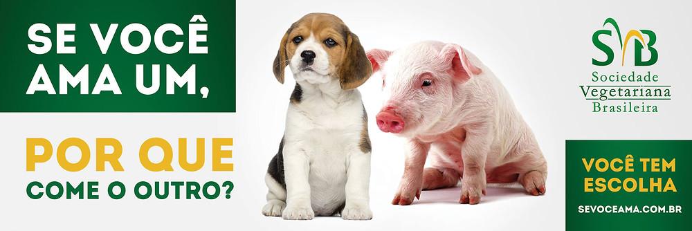"""Campanha da Sociedade Vegetariana Brasileira """" Se você ama um, por que come o outro?"""""""
