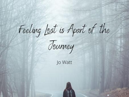 Feeling Lost Is Apart Of The Journey