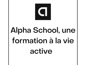 Alpha School casse les codes de la formation en formant ses apprenants à leur future vie active