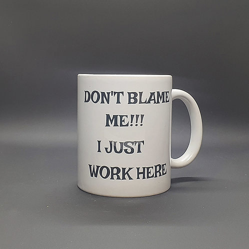 Don't Blame Me! I Just Work Here