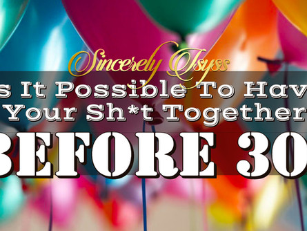 Is It Possible To Have Your Sh*t Together Before 30?