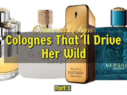 Colognes That'll Drive Her Wild! (Part 1)