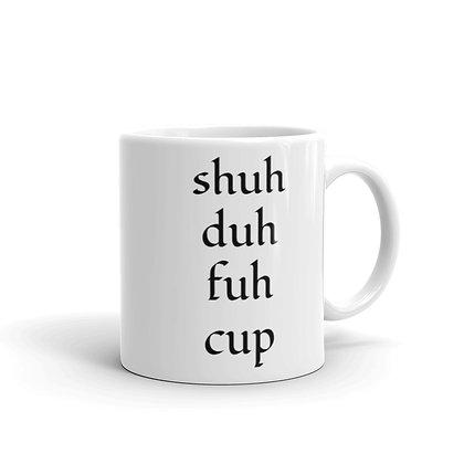 """""""Shuh Duh Fuh Cup"""" Mug"""