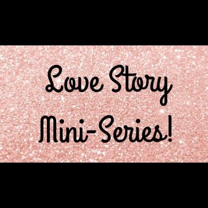 Love Story Mini-Series!