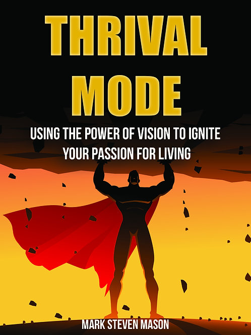 Thrival Mode: Using the Power of Vision to Ignite Your Passion for Living