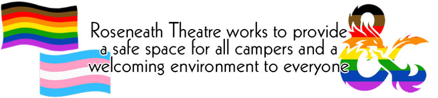 Roseneath Theatre works to provide a safe space for all campers and a welcoming environment to everyone. The image depicts multiracial hands grasped together, a rainbow pride flag, a trans pride flag and a dungeons and dragons logo with a rainbow are displayed behind the text