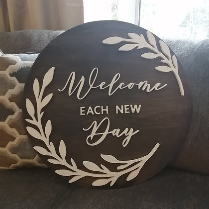 """3D sign - Welcome each new Day -  23.5""""  round fully finished"""