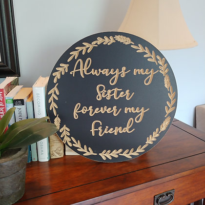 """Carved Wooden round 16"""" """"Always My Sister"""""""