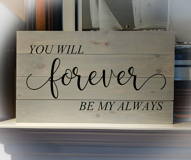 """Rustic Wooden Sign Project """"Forever Be My Always"""" 14""""x24"""""""