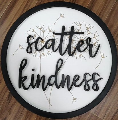 """3D/ Carved sign - """"Scatter Kindness""""    23.5""""round   fully finished"""