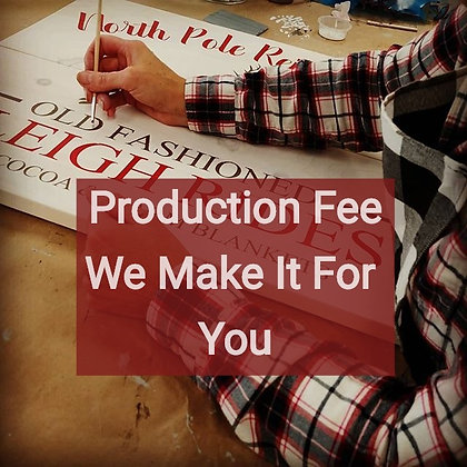 Custom Production Fee - We make it for you