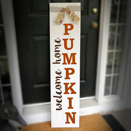 "Wooden PorchSign Project ""Welcome home Pumpkin"" 11x48"