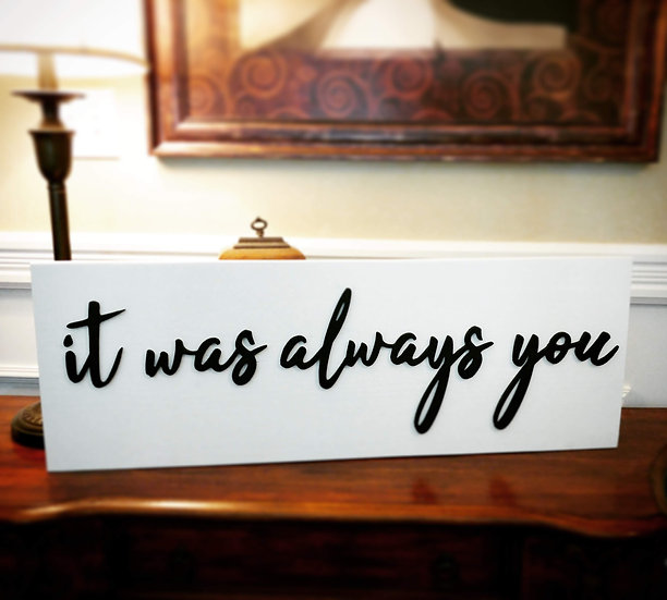 3D sign - it was always you 11x32  fully finished