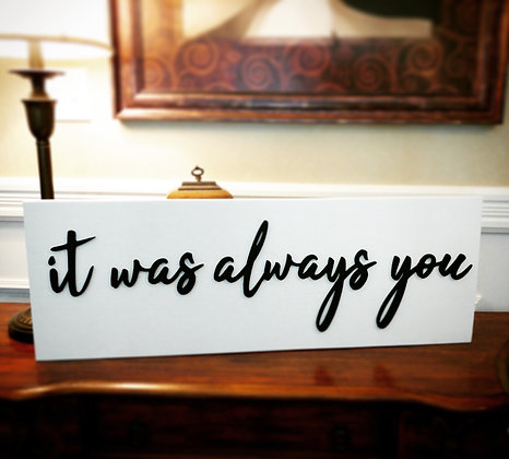 """3D Wooden project 11""""x32"""" """"it was always you"""""""