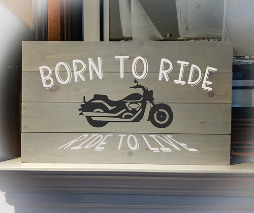 """Rustic Wooden Sign Project """"Born To Ride"""" 14""""x24"""""""
