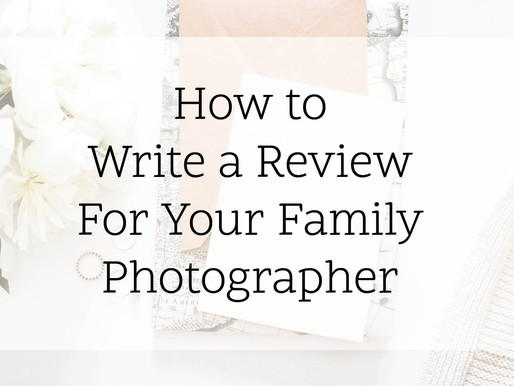 How to Write a Review For Your Family and Newborn Photographer