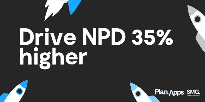 Drive NPD 35% higher