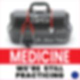 MEDICINE_WereStillPracticing_Finalw_name