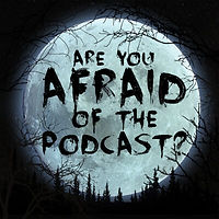Are You Afraid of the Podcast.jpg