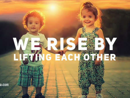 We Rise By Lifting Each Other