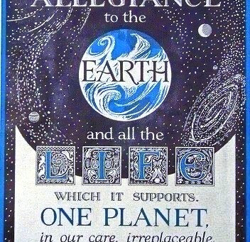 We, The People, Pledge Allegiance to The Earth and All Life Which It Supports.