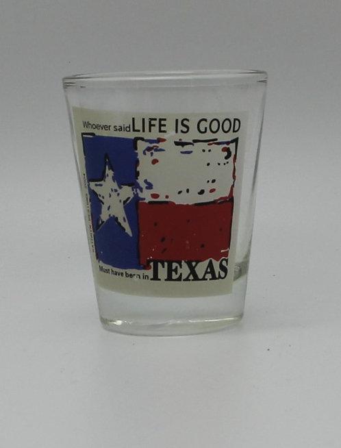 TEXAS LIFE IS GOOD SHOT GLASS