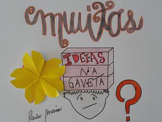 MUITAS IDEIAS AINDA NA GAVETA?