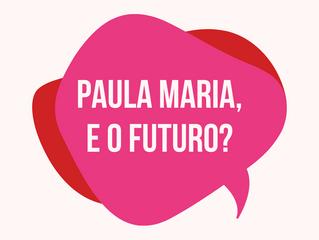 E O FUTURO, PAULA MARIA?