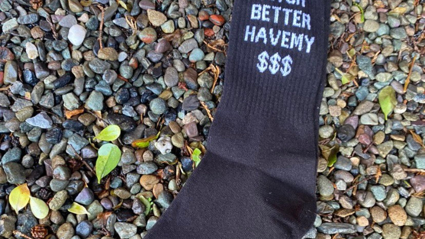 Bitch Better have my $$$$ socks