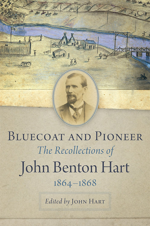 Bluecoat and Pioneer, The Recollections of John Benton Hart