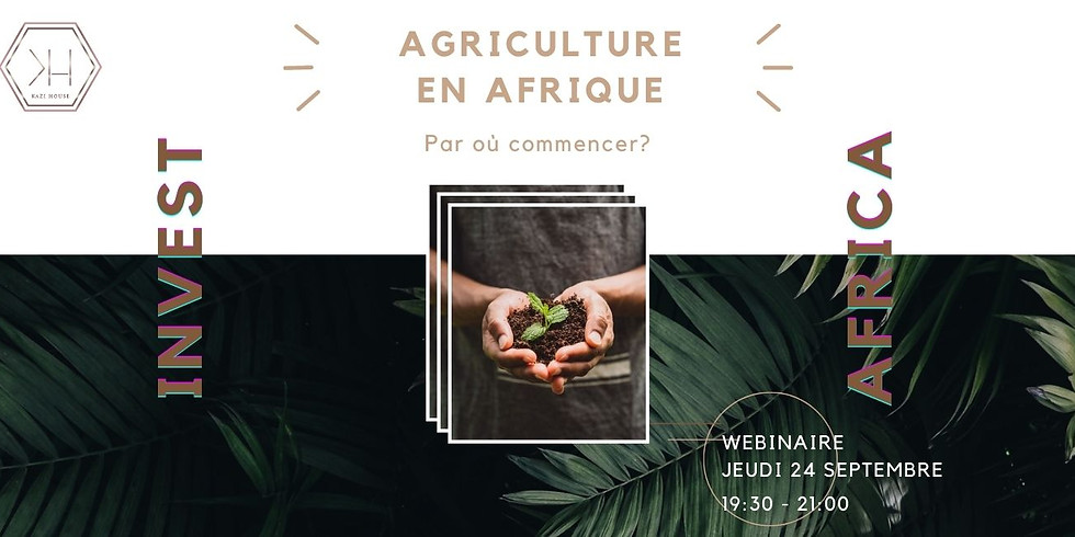 KAZI EVENT - Comment entreprendre/investir dans l'Agriculture