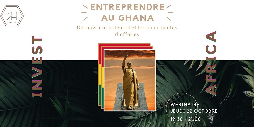 KAZI EVENT - Entreprendre/ Investir au Ghana