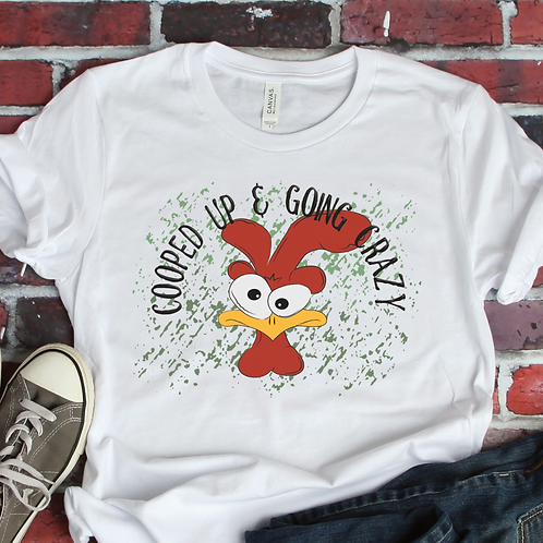 COOPED UP AND GOING CRAZY TSHIRT