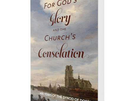 New Dordt400 Book: For God's Glory and the Church's Consolation