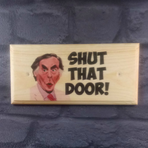Shut That Door Sign - Larry Grayson PLaque
