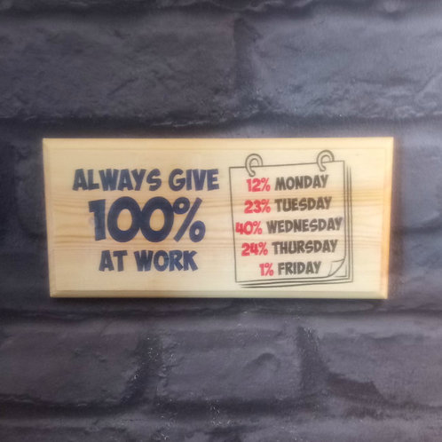 Always Give 100% At Work - Funny Work Sign