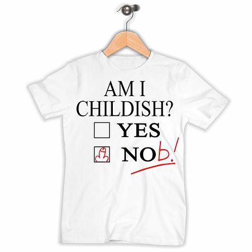 Am I Childish? Rude T-Shirt