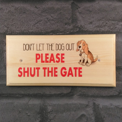 Don't Let The Dog Out Sign - Please Shut The Gate Plaque