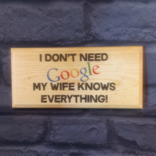 I Don't Need Google, My Wife Knows Everything Sign