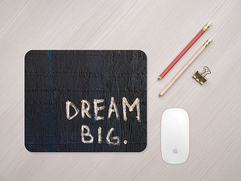 Dream Big Mouse Mat - Motivational Mouse Pad