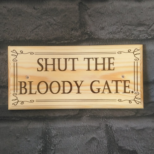 Shut The Bloody Gate Sign - Funny Close The Gate Plaque